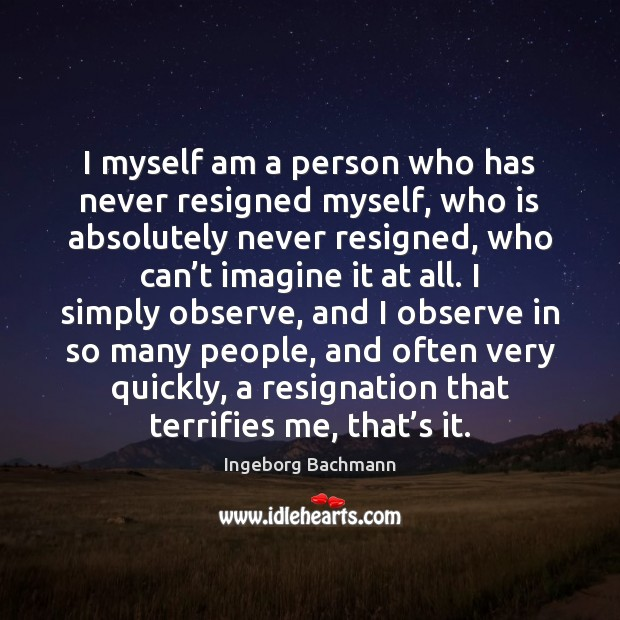 I myself am a person who has never resigned myself, who is Image