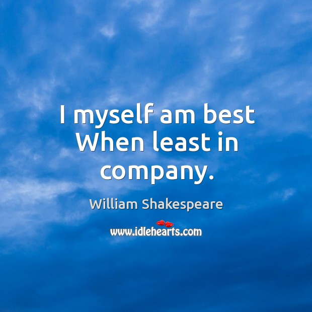 I myself am best When least in company. Image