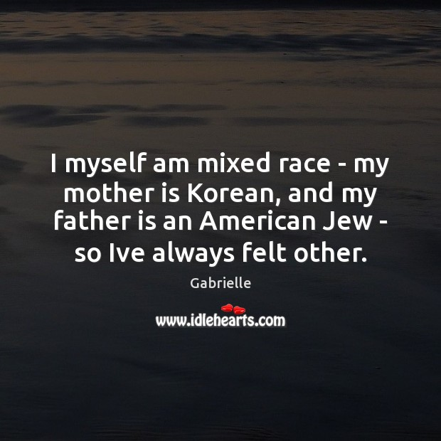 Image, I myself am mixed race – my mother is Korean, and my