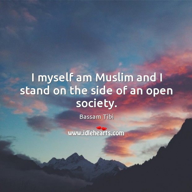 I myself am Muslim and I stand on the side of an open society. Image