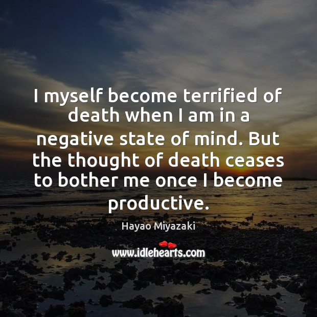 I myself become terrified of death when I am in a negative Image
