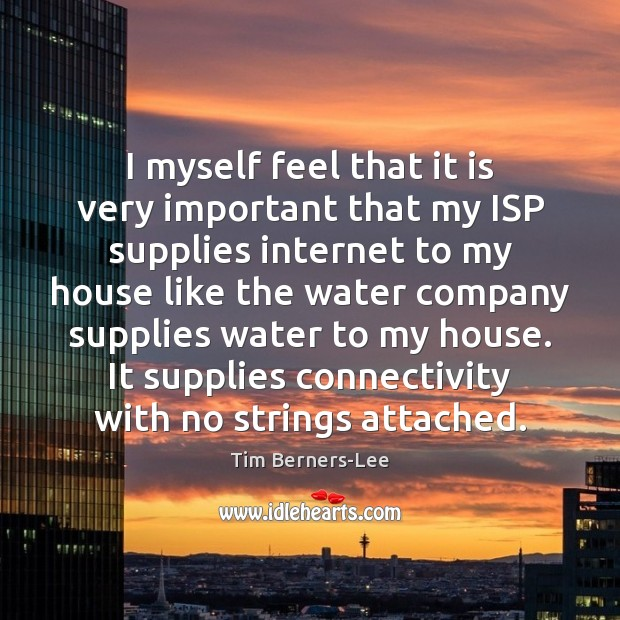 I myself feel that it is very important that my ISP supplies Tim Berners-Lee Picture Quote