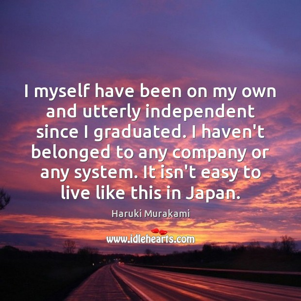 I myself have been on my own and utterly independent since I Image