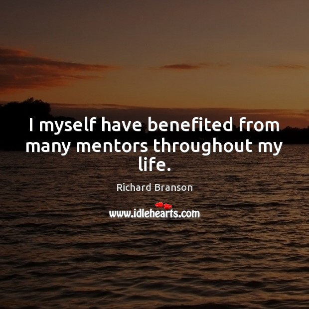 I myself have benefited from many mentors throughout my life. Richard Branson Picture Quote