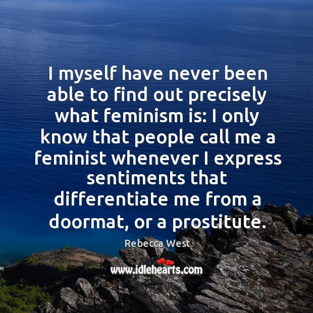 I myself have never been able to find out precisely what feminism is: Image
