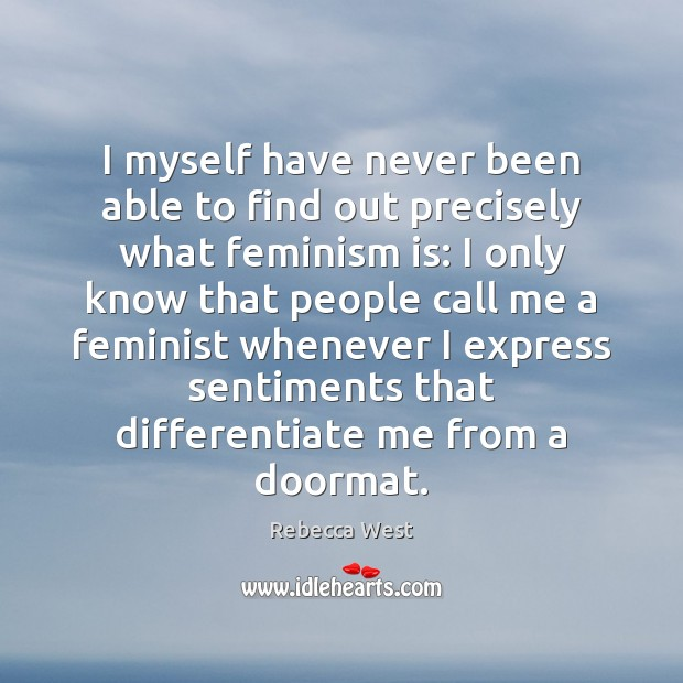 I myself have never been able to find out precisely what feminism Image
