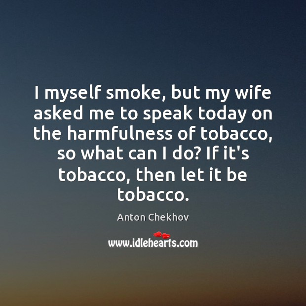 Image, I myself smoke, but my wife asked me to speak today on