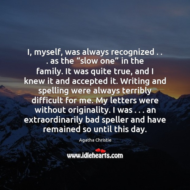 """Image, I, myself, was always recognized . . . as the """"slow one"""" in the family."""