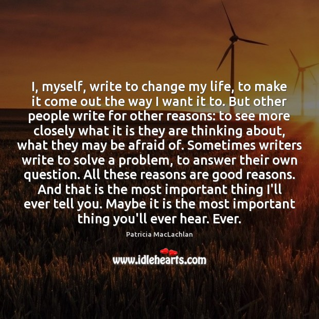 I, myself, write to change my life, to make it come out Image
