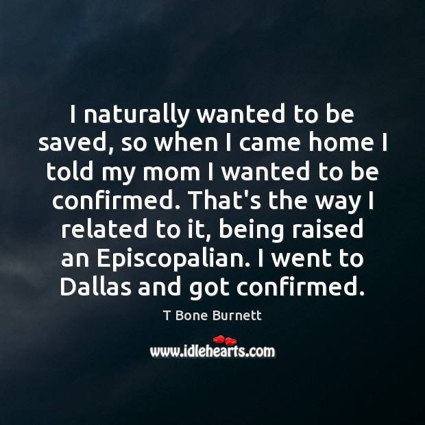 I naturally wanted to be saved, so when I came home I Image