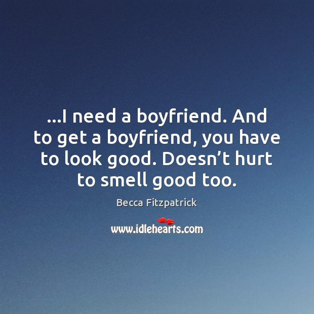 …I need a boyfriend. And to get a boyfriend, you have to Image