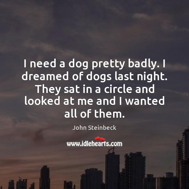 I need a dog pretty badly. I dreamed of dogs last night. Image
