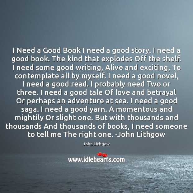I Need a Good Book I need a good story. I need Image