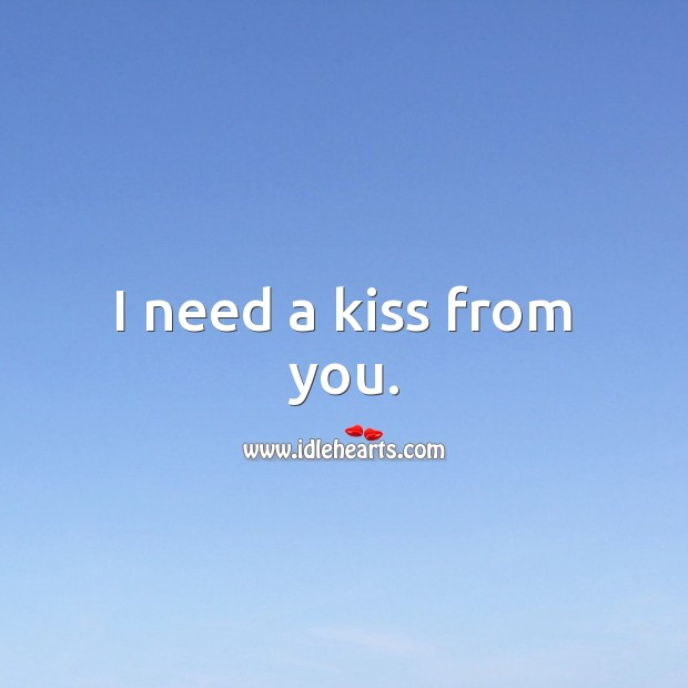 I need a kiss from you. Kiss You Quotes Image