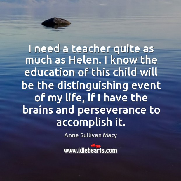 I need a teacher quite as much as helen. Image