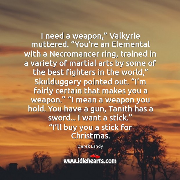 """Image, I need a weapon,"""" Valkyrie muttered. """"You're an Elemental with a"""