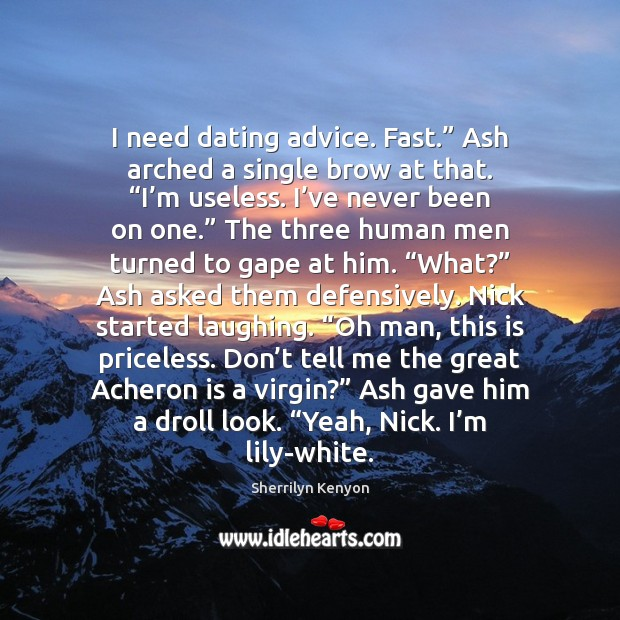 """I need dating advice. Fast."""" Ash arched a single brow at that. """" Image"""