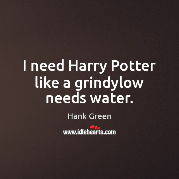 I need Harry Potter like a grindylow needs water. Image