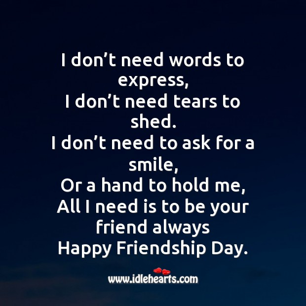 I need is to be your friend always happy friendship day. Friendship Day Messages Image