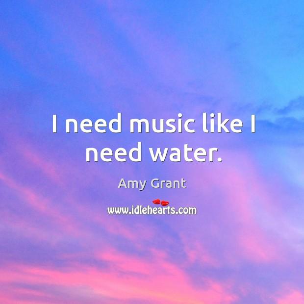I need music like I need water. Image