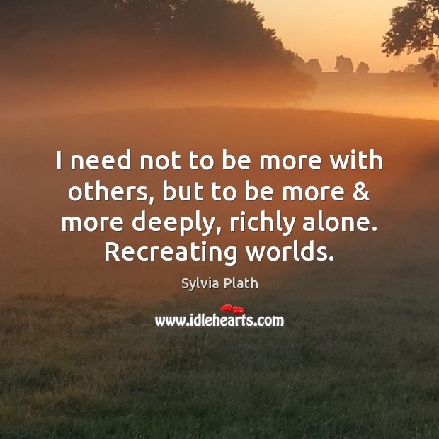 Image, I need not to be more with others, but to be more &