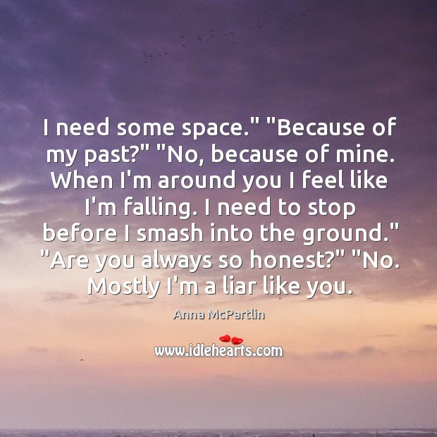"Image, I need some space."" ""Because of my past?"" ""No, because of mine."