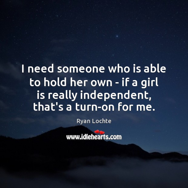 I need someone who is able to hold her own – if Ryan Lochte Picture Quote
