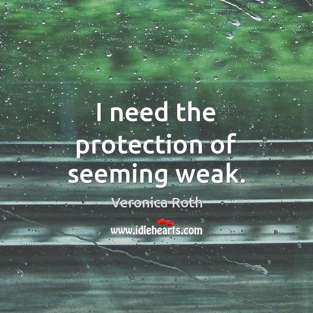 I need the protection of seeming weak. Image