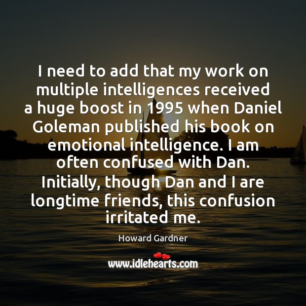 I need to add that my work on multiple intelligences received a Howard Gardner Picture Quote
