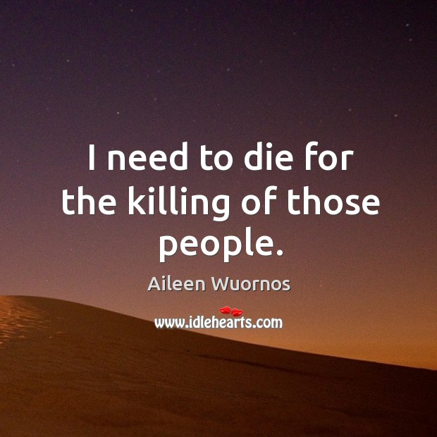 I need to die for the killing of those people. Image
