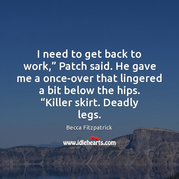 "Image, I need to get back to work,"" Patch said. He gave me"
