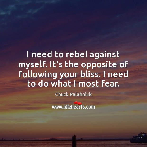 I need to rebel against myself. It's the opposite of following your Image