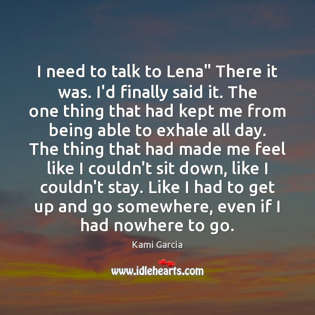 "I need to talk to Lena"" There it was. I'd finally said Kami Garcia Picture Quote"