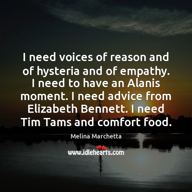I need voices of reason and of hysteria and of empathy. I Melina Marchetta Picture Quote