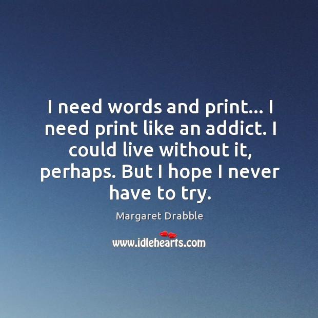 I need words and print… I need print like an addict. I Image