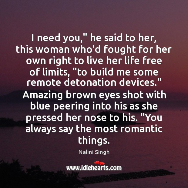 """I need you,"""" he said to her, this woman who'd fought for Nalini Singh Picture Quote"""