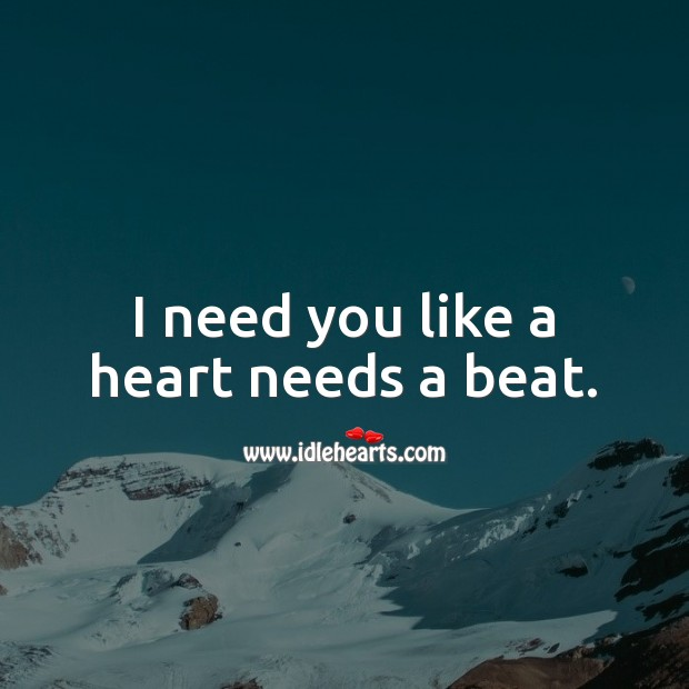 I need you like a heart needs a beat. Sweet Love Quotes Image
