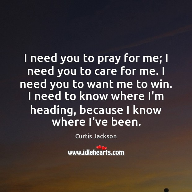 I need you to pray for me; I need you to care Curtis Jackson Picture Quote