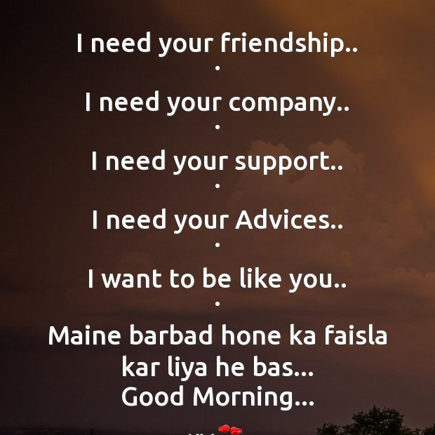 I need your friendship.. . Good Morning Messages Image