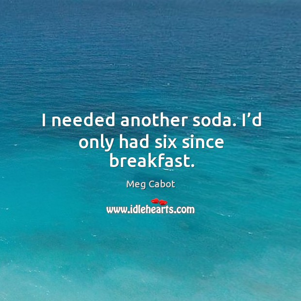 I needed another soda. I'd only had six since breakfast. Image