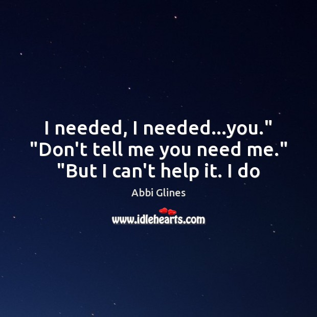"""Image, I needed, I needed…you."""" """"Don't tell me you need me."""" """"But I can't help it. I do"""