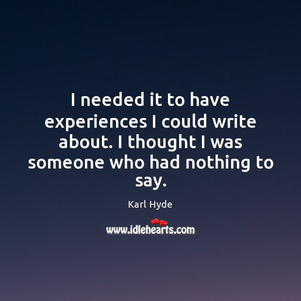 I needed it to have experiences I could write about. I thought Image