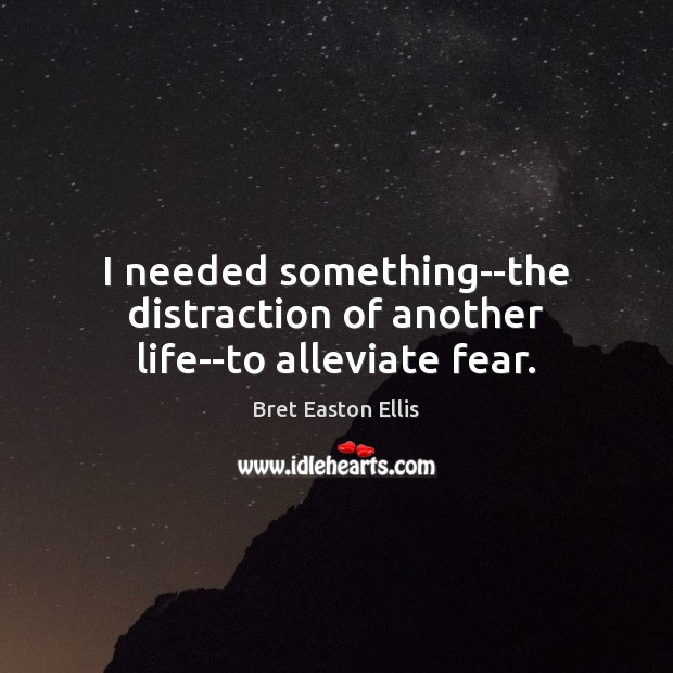 I needed something–the distraction of another life–to alleviate fear. Image