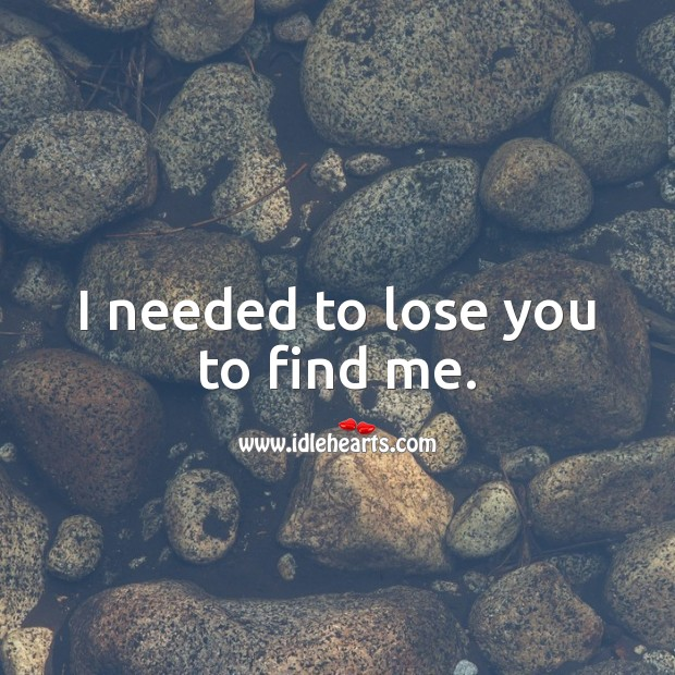 Image, I needed to lose you to find me.