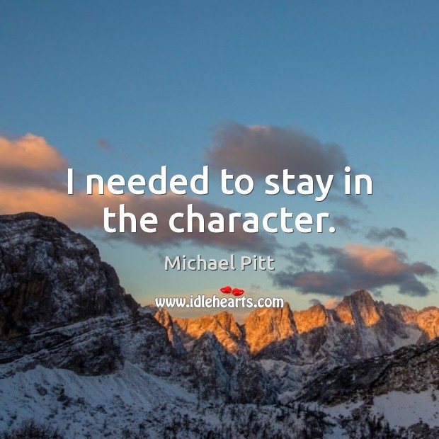 I needed to stay in the character. Image