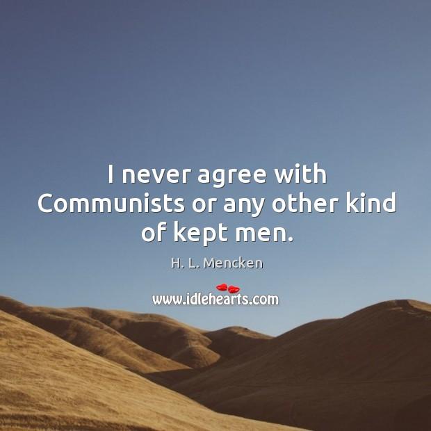 Image, I never agree with Communists or any other kind of kept men.