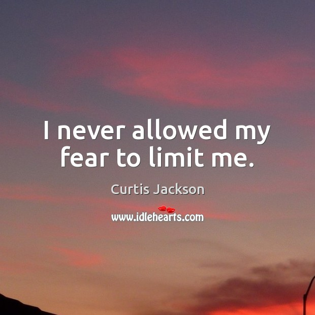 I never allowed my fear to limit me. Image