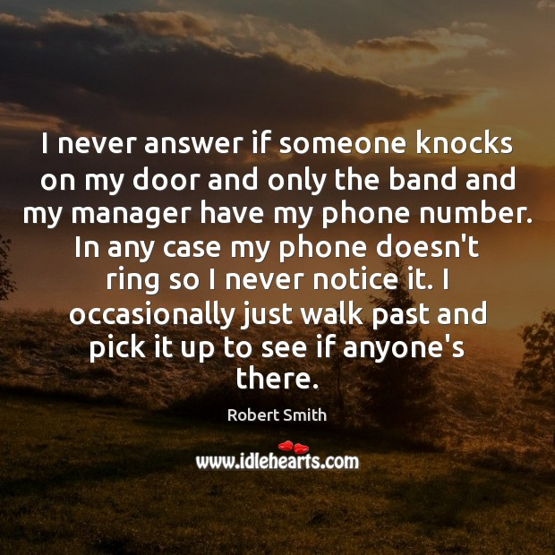 I never answer if someone knocks on my door and only the Image