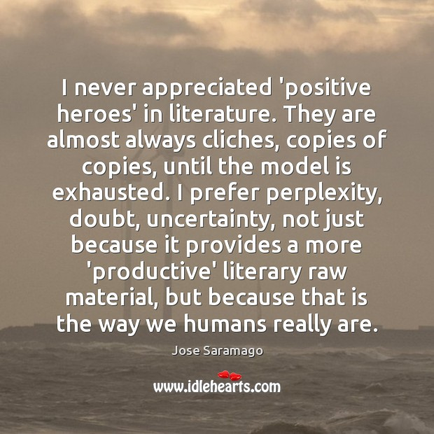 Image, I never appreciated 'positive heroes' in literature. They are almost always cliches,