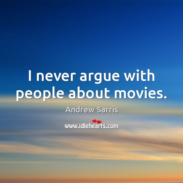 Image, I never argue with people about movies.